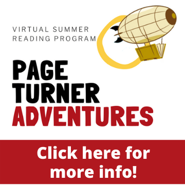 Page Turner Adventures Summer Reading Program. Click here for more info.