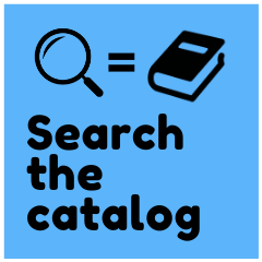 Click here to search our online catalog or to place a hold.