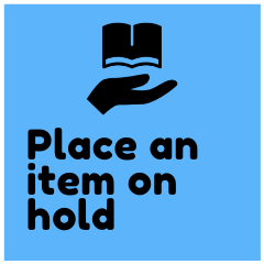 Click here to learn how to place an item on hold