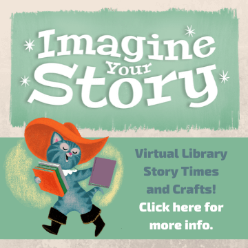 Virtual Library Story Times and Crafts. Click here for more info.