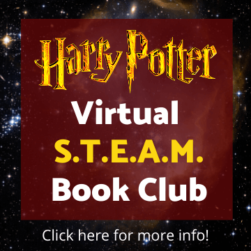 Join the Harry Potter Virtual STEAM Book Club. Click here for more info.